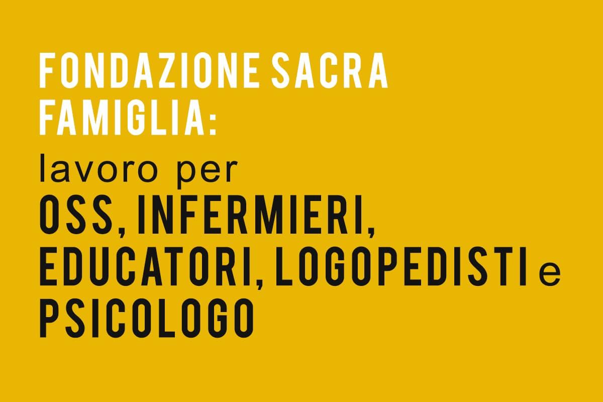 Fondazione Sacra Famiglia Lavoro per OSS, Infermieri, Educatori, Logopedisti e Psicologo