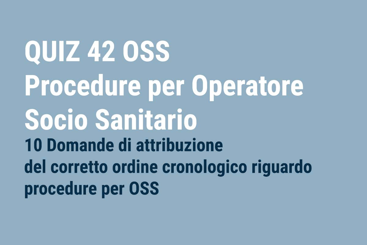 QUIZ 42 OSS - Procedure per Operatore Socio Sanitario