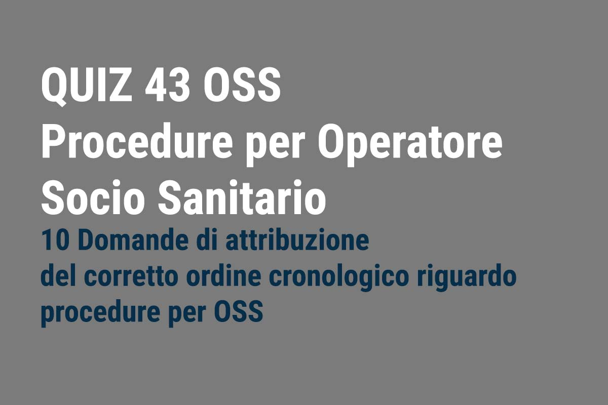 QUIZ 43 OSS - Procedure per Operatore Socio Sanitario