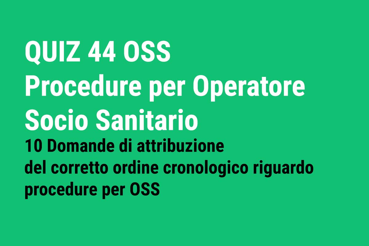 QUIZ 44 OSS - Procedure per Operatore Socio Sanitario