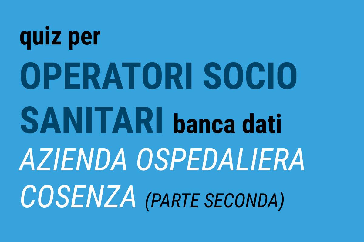 QUIZ per OSS - Banca dati AZIENDA OSPEDALIERA Cosenza (seconda parte)