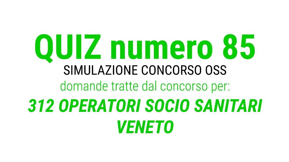 QUIZ numero 85 per OSS simulazione concorso 312 OSS Veneto