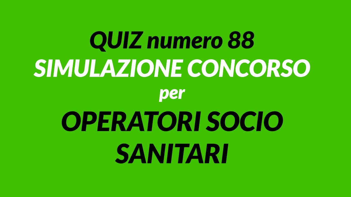 Quiz numero 88 simulazione concorso per OSS