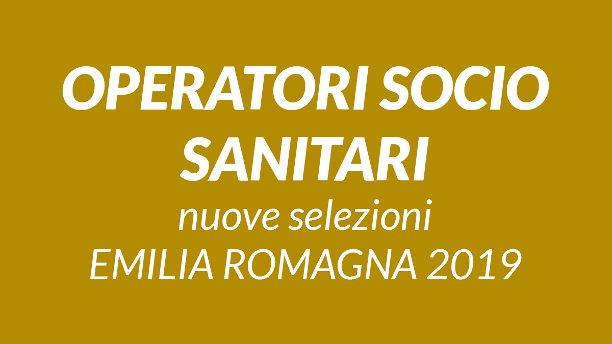 OSS nuove selezioni EMILIA ROMAGNA 2019 - OASI LAVORO ASSUME OSS Bologna Faenza Modena queste alcune zone dove ricercano OPERATORI SOCIO SANITARI